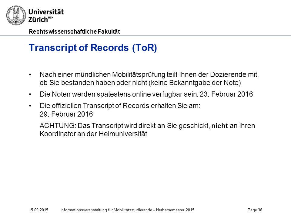 Rechtswissenschaftliche Fakultät Transcript of Records (ToR) Nach einer mündlichen Mobilitätsprüfung teilt Ihnen der Dozierende mit, ob Sie bestanden