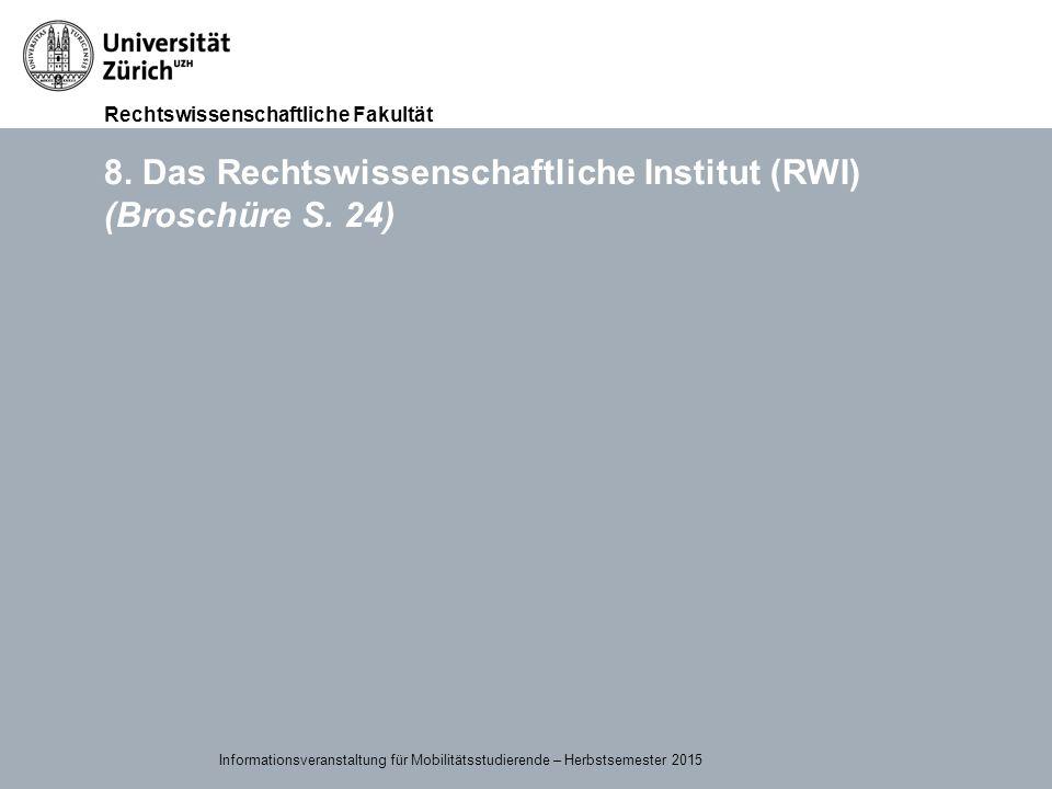 Rechtswissenschaftliche Fakultät 15.09.2015Page 37 8. Das Rechtswissenschaftliche Institut (RWI) (Broschüre S. 24) Informationsveranstaltung für Mobil