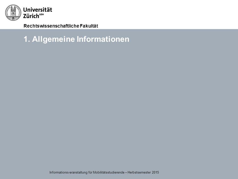 Rechtswissenschaftliche Fakultät 15.09.2015Page 4 1. Allgemeine Informationen Informationsveranstaltung für Mobilitätsstudierende – Herbstsemester 201
