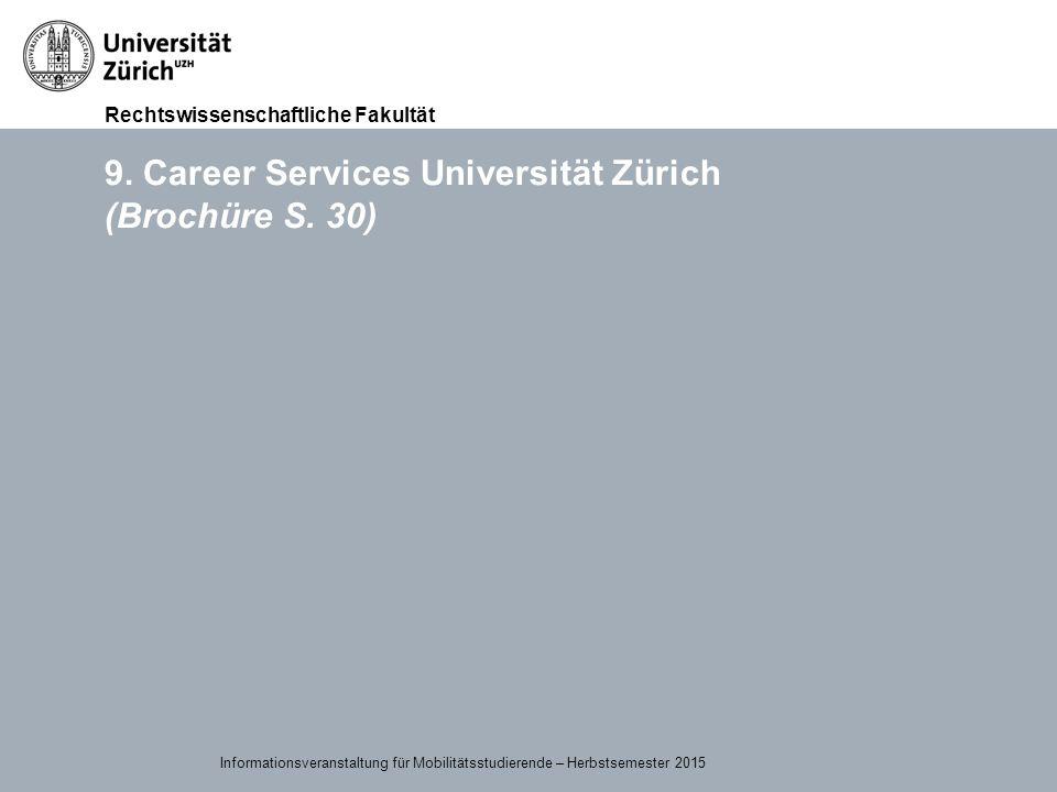 Rechtswissenschaftliche Fakultät 15.09.2015Page 40 9. Career Services Universität Zürich (Brochüre S. 30) Informationsveranstaltung für Mobilitätsstud