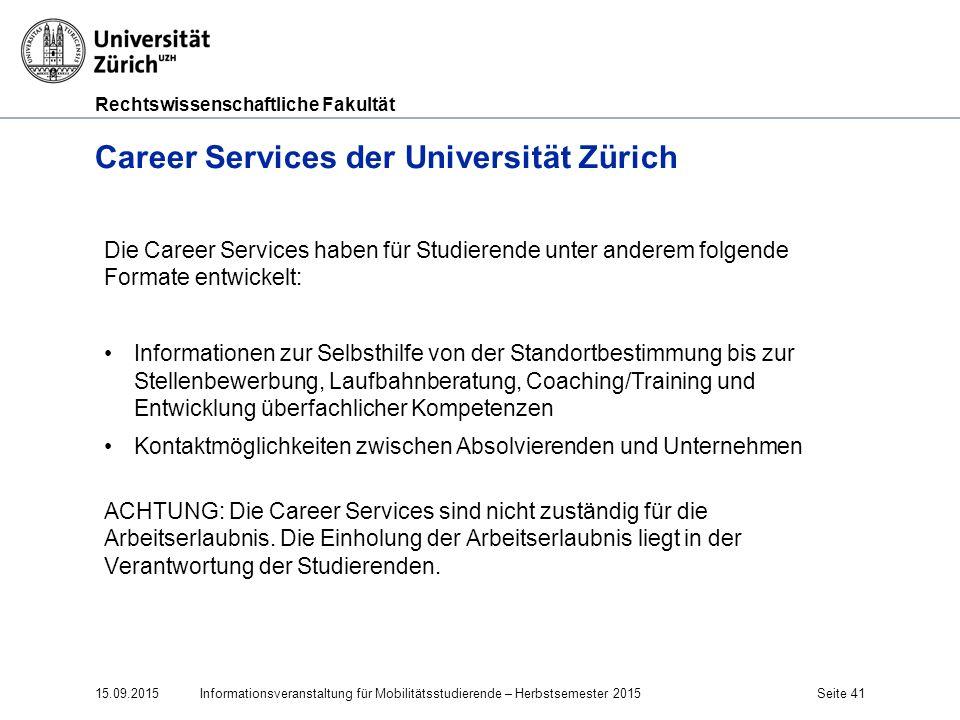 Rechtswissenschaftliche Fakultät Career Services der Universität Zürich 15.09.2015Informationsveranstaltung für Mobilitätsstudierende – Herbstsemester