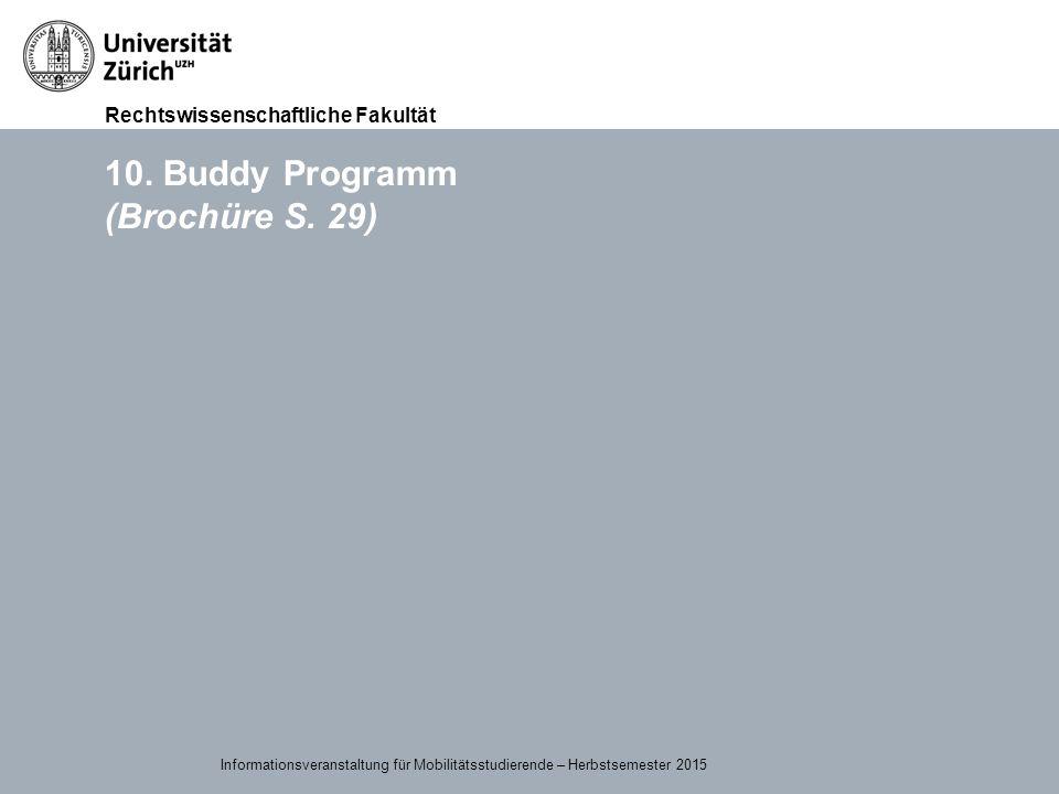 Rechtswissenschaftliche Fakultät 15.09.2015Page 42 10. Buddy Programm (Brochüre S. 29) Informationsveranstaltung für Mobilitätsstudierende – Herbstsem