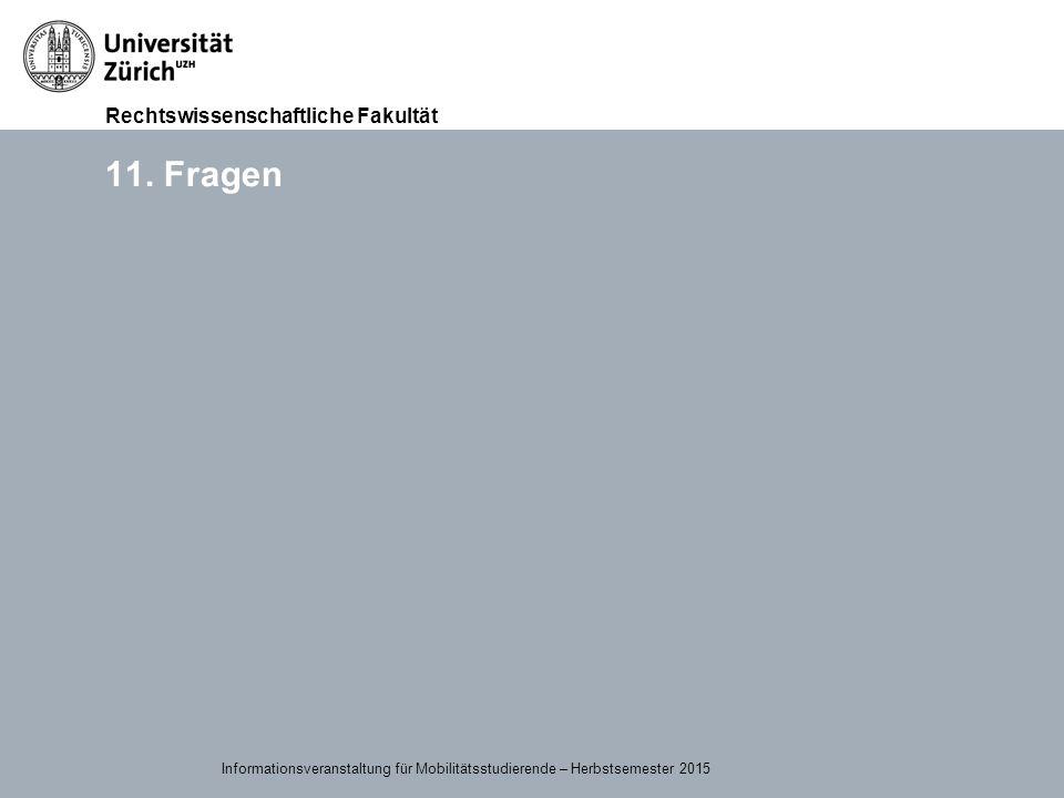 Rechtswissenschaftliche Fakultät 15.09.2015Page 44 11. Fragen Informationsveranstaltung für Mobilitätsstudierende – Herbstsemester 2015