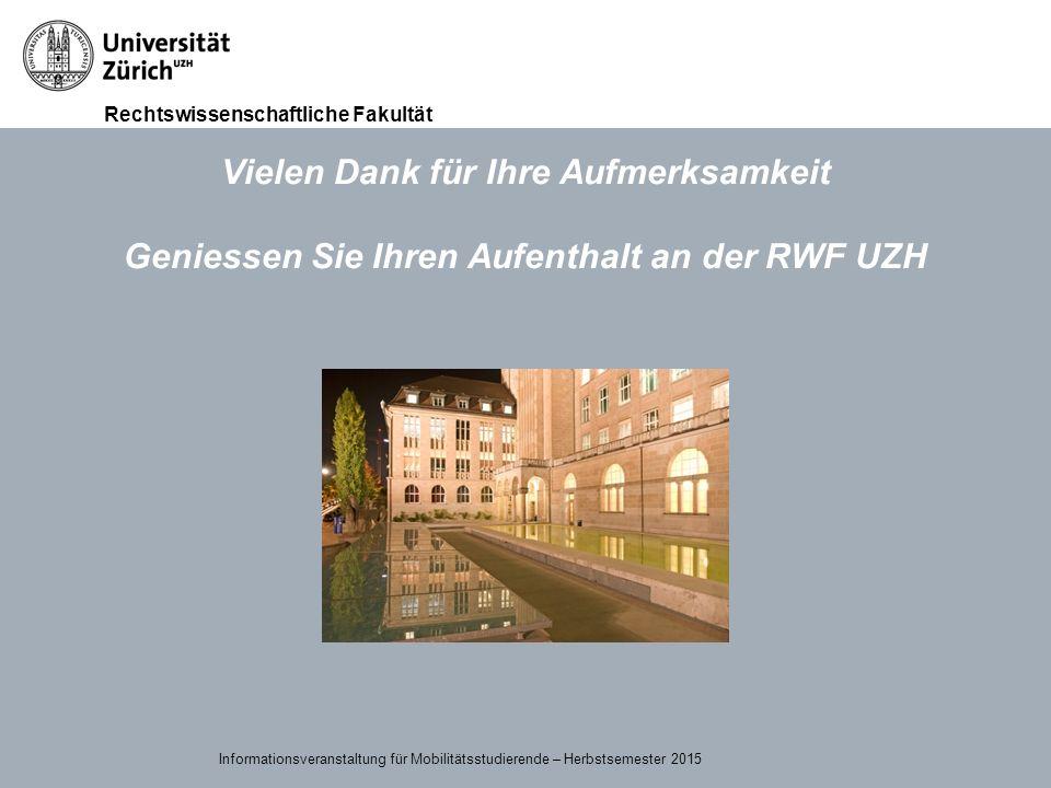Rechtswissenschaftliche Fakultät 15.09.2015Page 47 Vielen Dank für Ihre Aufmerksamkeit Geniessen Sie Ihren Aufenthalt an der RWF UZH Informationsveran