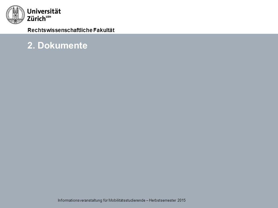 Rechtswissenschaftliche Fakultät 15.09.2015Page 7 2. Dokumente Informationsveranstaltung für Mobilitätsstudierende – Herbstsemester 2015