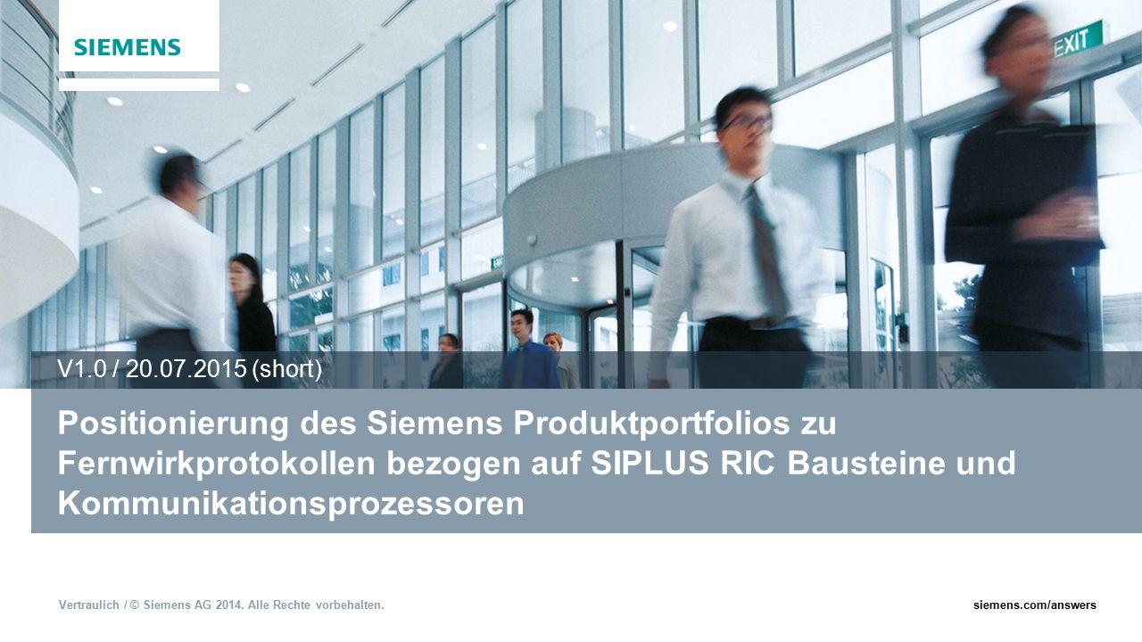 Vertraulich / © Siemens AG 2014. Alle Rechte vorbehalten.siemens.com/answers Positionierung des Siemens Produktportfolios zu Fernwirkprotokollen bezog