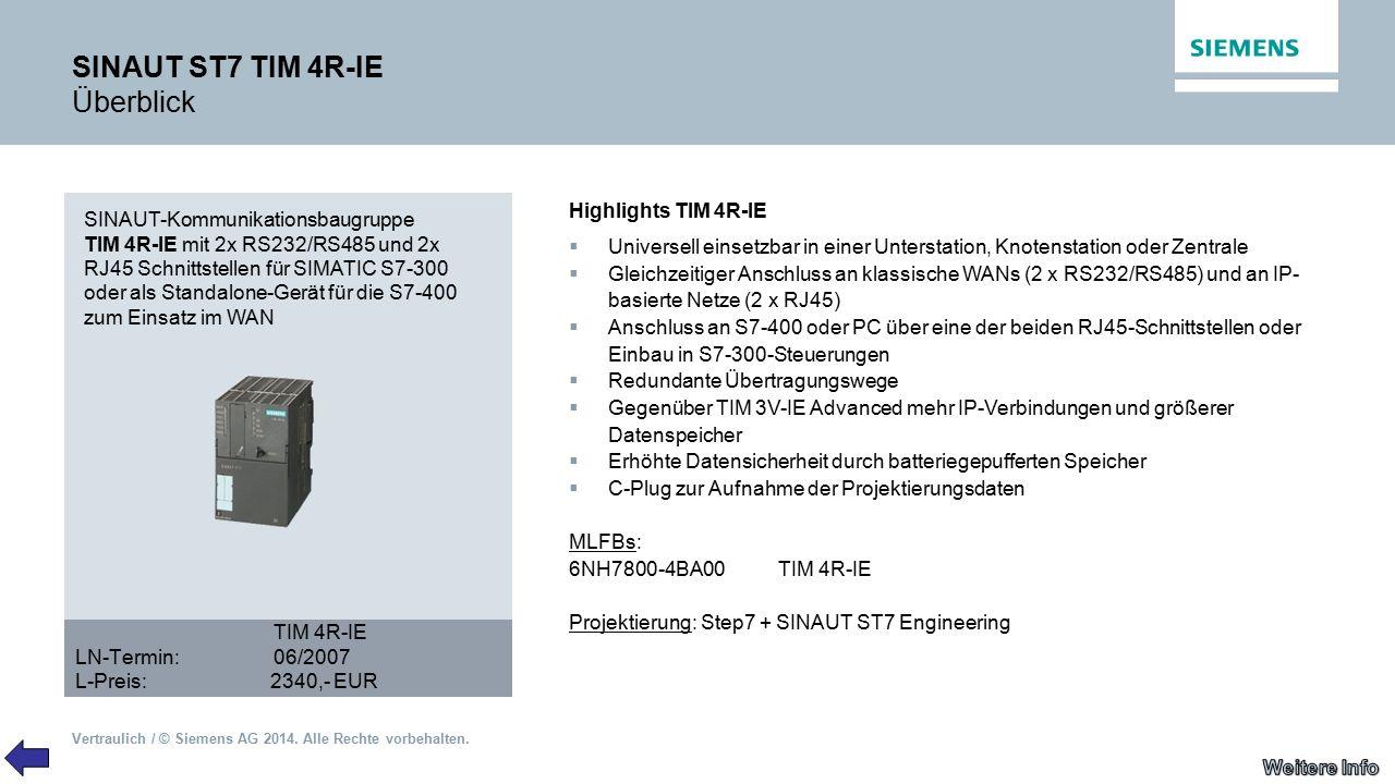 Vertraulich / © Siemens AG 2014. Alle Rechte vorbehalten. SINAUT ST7 TIM 4R-IE Überblick SINAUT-Kommunikationsbaugruppe TIM 4R-IE mit 2x RS232/RS485 u