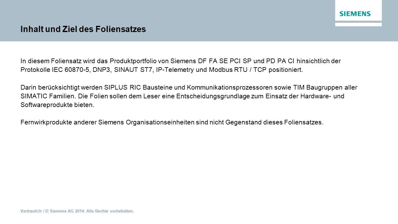 Vertraulich / © Siemens AG 2014. Alle Rechte vorbehalten. Inhalt und Ziel des Foliensatzes In diesem Foliensatz wird das Produktportfolio von Siemens