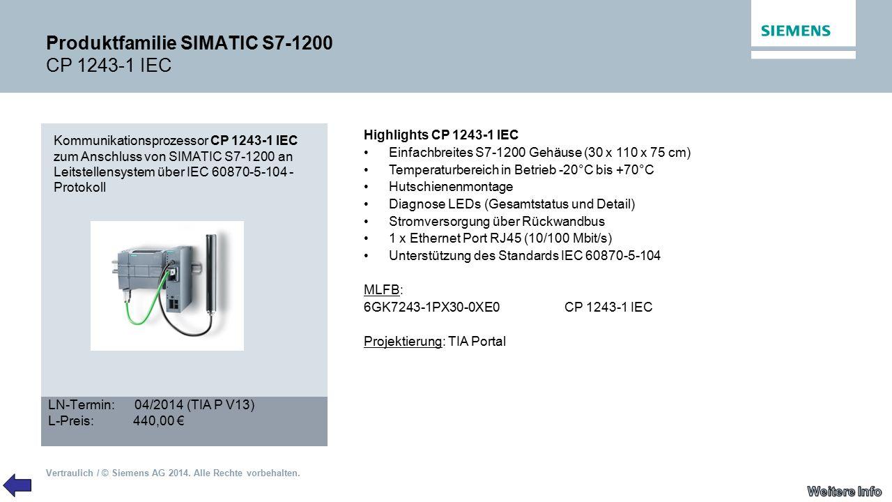 Vertraulich / © Siemens AG 2014. Alle Rechte vorbehalten. Produktfamilie SIMATIC S7-1200 CP 1243-1 IEC Kommunikationsprozessor CP 1243-1 IEC zum Ansch