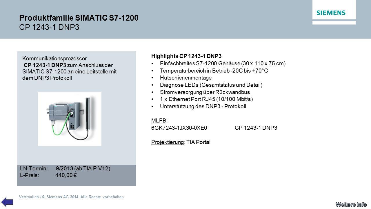 Vertraulich / © Siemens AG 2014. Alle Rechte vorbehalten. Produktfamilie SIMATIC S7-1200 CP 1243-1 DNP3 Kommunikationsprozessor CP 1243-1 DNP3 zum Ans