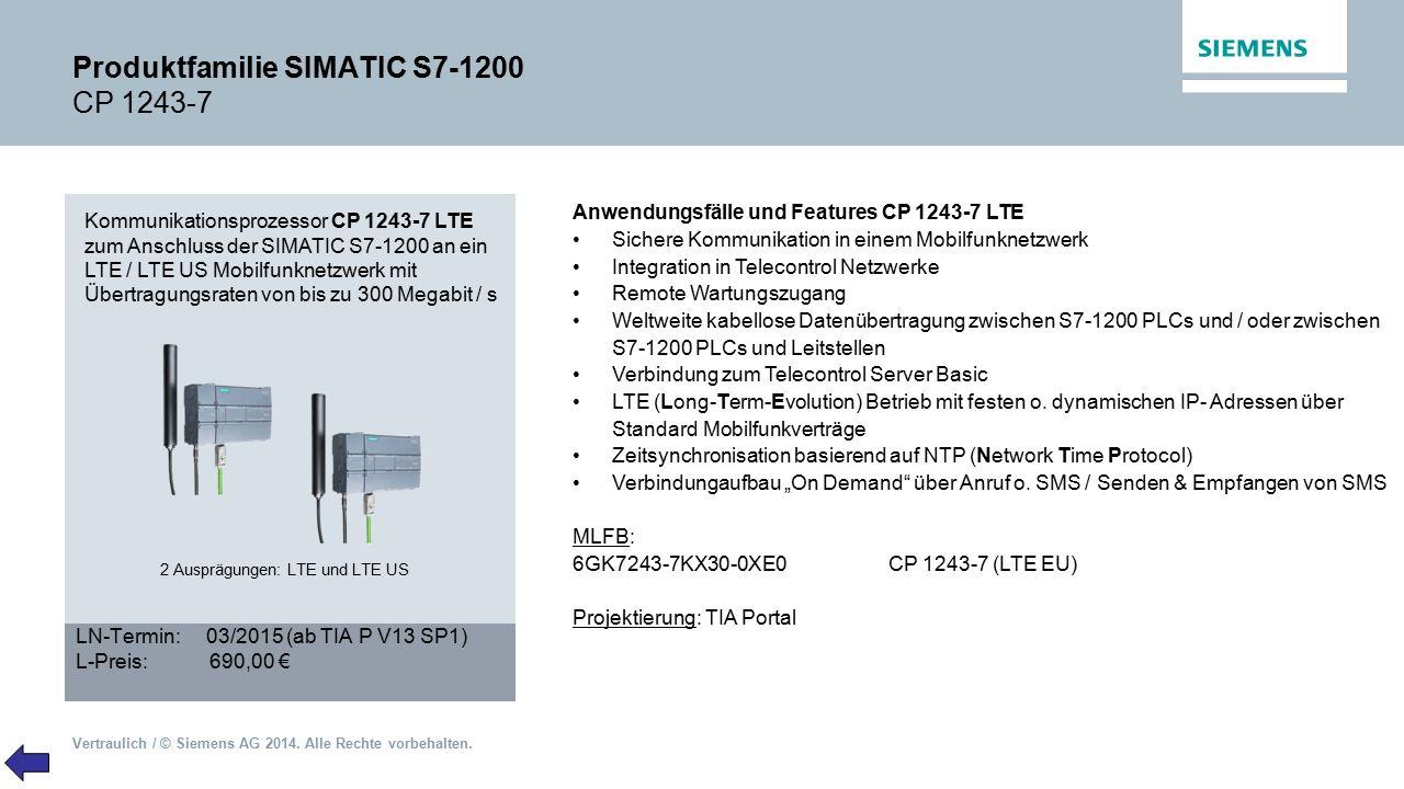 Vertraulich / © Siemens AG 2014. Alle Rechte vorbehalten. Produktfamilie SIMATIC S7-1200 CP 1243-7 Kommunikationsprozessor CP 1243-7 LTE zum Anschluss