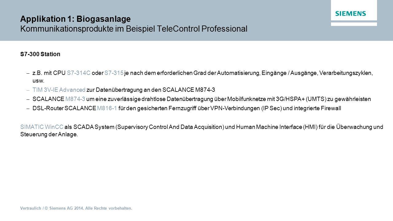 Vertraulich / © Siemens AG 2014. Alle Rechte vorbehalten. Applikation 1: Biogasanlage Kommunikationsprodukte im Beispiel TeleControl Professional S7-3