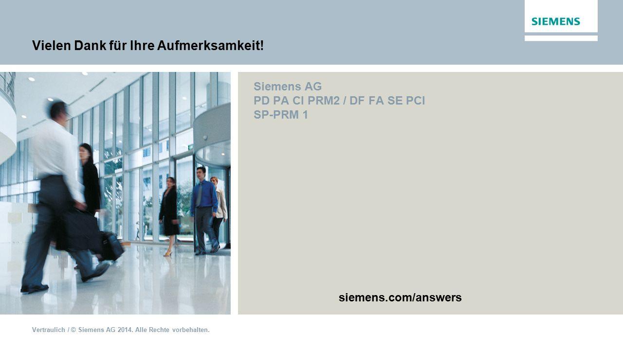 Vertraulich / © Siemens AG 2014. Alle Rechte vorbehalten. Vielen Dank für Ihre Aufmerksamkeit! Siemens AG PD PA CI PRM2 / DF FA SE PCI SP-PRM 1 siemen