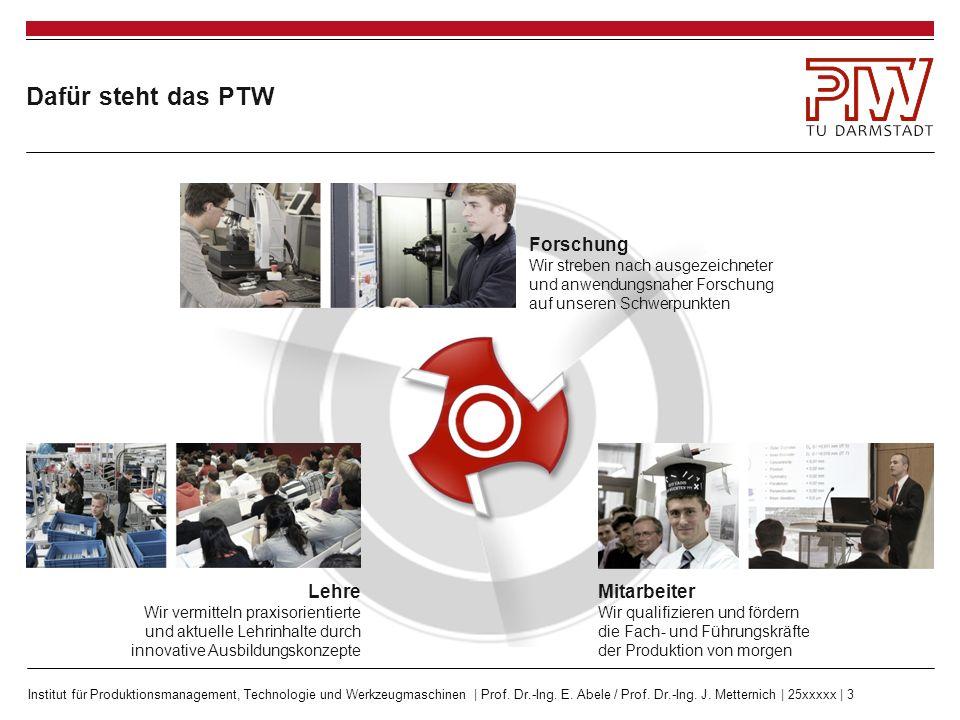 Institut für Produktionsmanagement, Technologie und Werkzeugmaschinen | Prof. Dr.-Ing. E. Abele / Prof. Dr.-Ing. J. Metternich | 25xxxxx | 3 Dafür ste