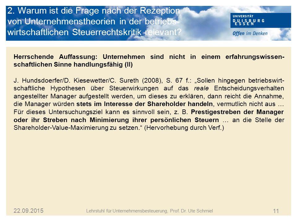 11 Lehrstuhl für Unternehmensbesteuerung, Prof. Dr. Ute Schmiel 22.09.2015 Herrschende Auffassung: Unternehmen sind nicht in einem erfahrungswissen- s