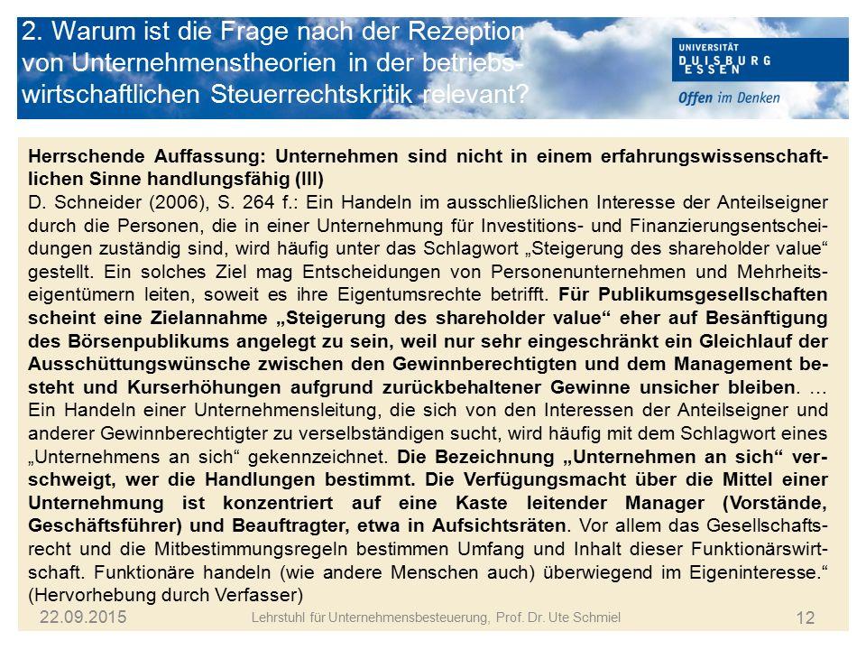 12 Lehrstuhl für Unternehmensbesteuerung, Prof. Dr. Ute Schmiel 22.09.2015 Herrschende Auffassung: Unternehmen sind nicht in einem erfahrungswissensch