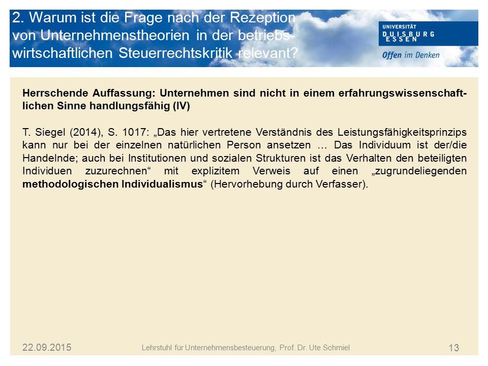 13 Lehrstuhl für Unternehmensbesteuerung, Prof. Dr. Ute Schmiel 22.09.2015 Herrschende Auffassung: Unternehmen sind nicht in einem erfahrungswissensch