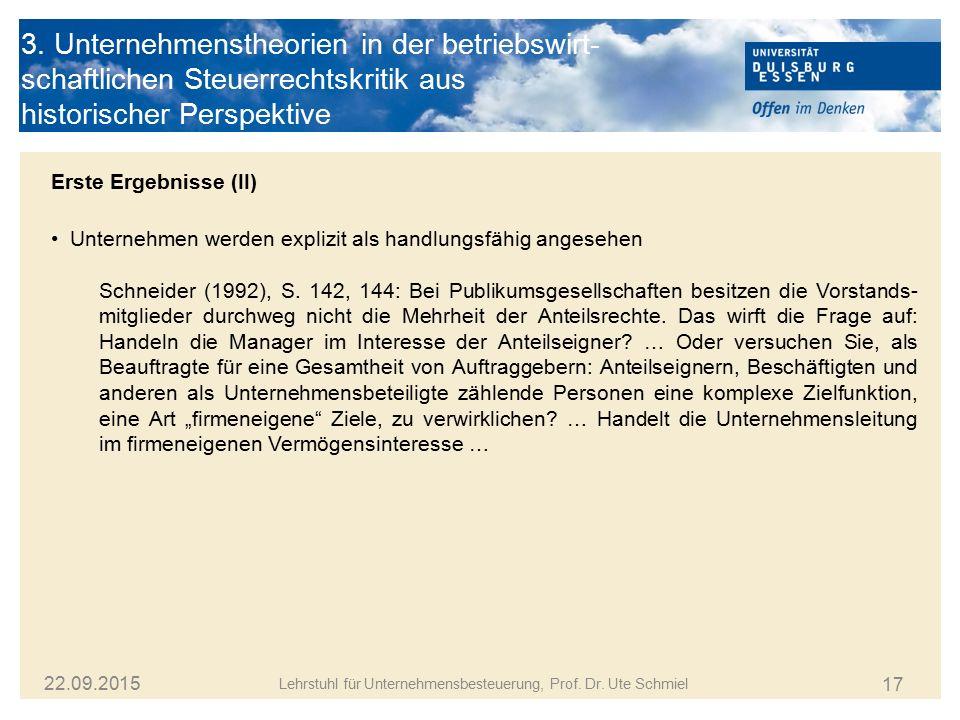 17 Lehrstuhl für Unternehmensbesteuerung, Prof. Dr. Ute Schmiel 22.09.2015 Erste Ergebnisse (II) Unternehmen werden explizit als handlungsfähig angese