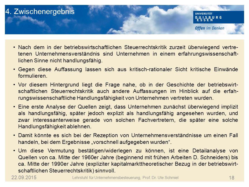 18 Lehrstuhl für Unternehmensbesteuerung, Prof. Dr. Ute Schmiel 22.09.2015 4. Zwischenergebnis Nach dem in der betriebswirtschaftlichen Steuerrechtskr
