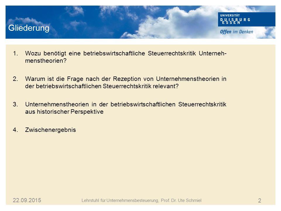 2 Gliederung Lehrstuhl für Unternehmensbesteuerung, Prof. Dr. Ute Schmiel 22.09.2015 1.Wozu benötigt eine betriebswirtschaftliche Steuerrechtskritik U