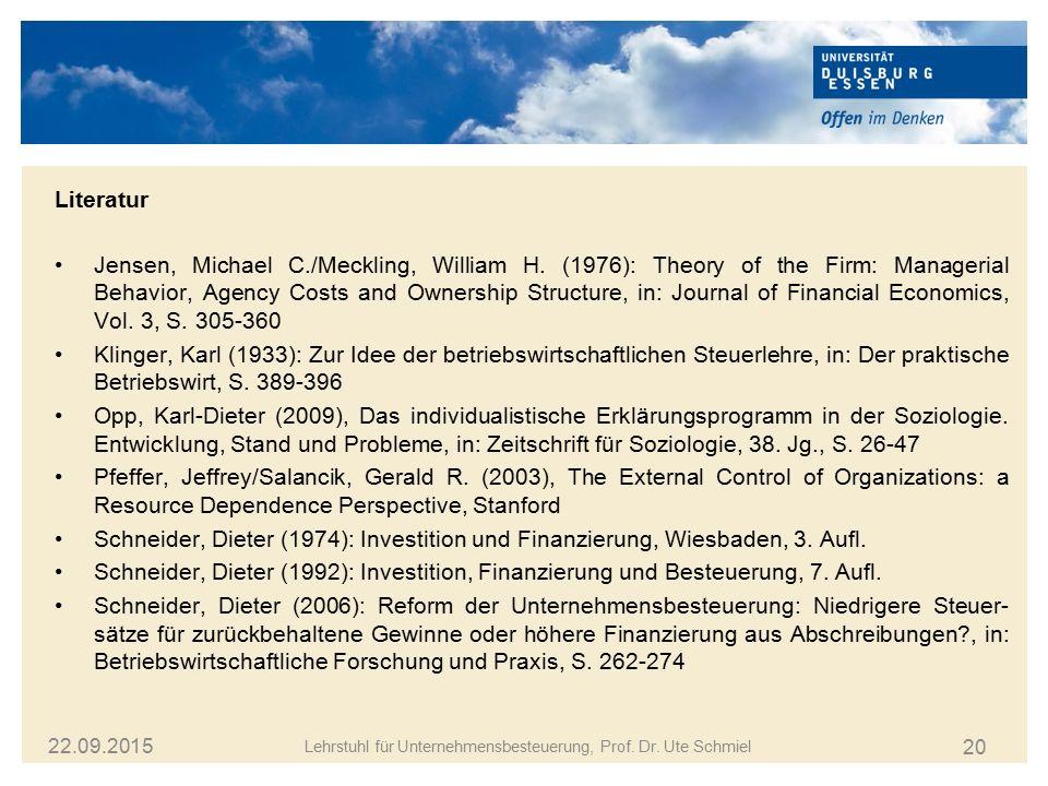 20 22.09.2015 Lehrstuhl für Unternehmensbesteuerung, Prof. Dr. Ute Schmiel Literatur Jensen, Michael C./Meckling, William H. (1976): Theory of the Fir