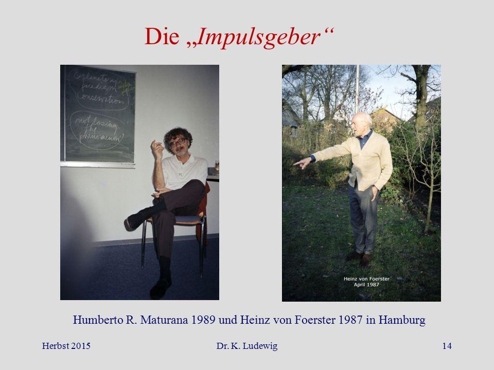 """Herbst 2015Dr. K. Ludewig14 Die """"Impulsgeber"""" Humberto R. Maturana 1989 und Heinz von Foerster 1987 in Hamburg"""