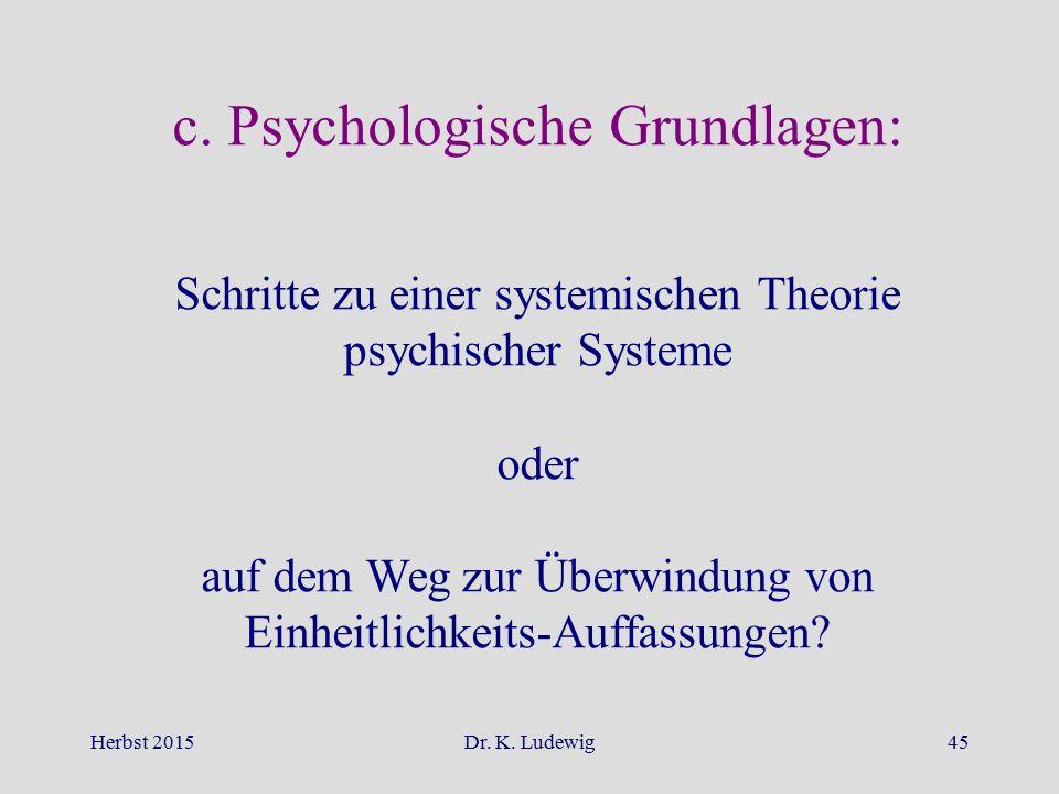 Herbst 2015Dr. K. Ludewig45 c. Psychologische Grundlagen: Schritte zu einer systemischen Theorie psychischer Systeme oder auf dem Weg zur Überwindung