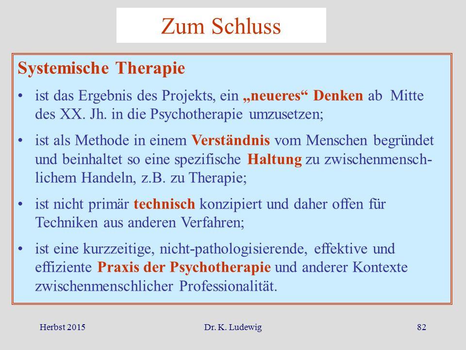 """Herbst 2015Dr. K. Ludewig82 Zum Schluss Systemische Therapie ist das Ergebnis des Projekts, ein """"neueres"""" Denken ab Mitte des XX. Jh. in die Psychothe"""