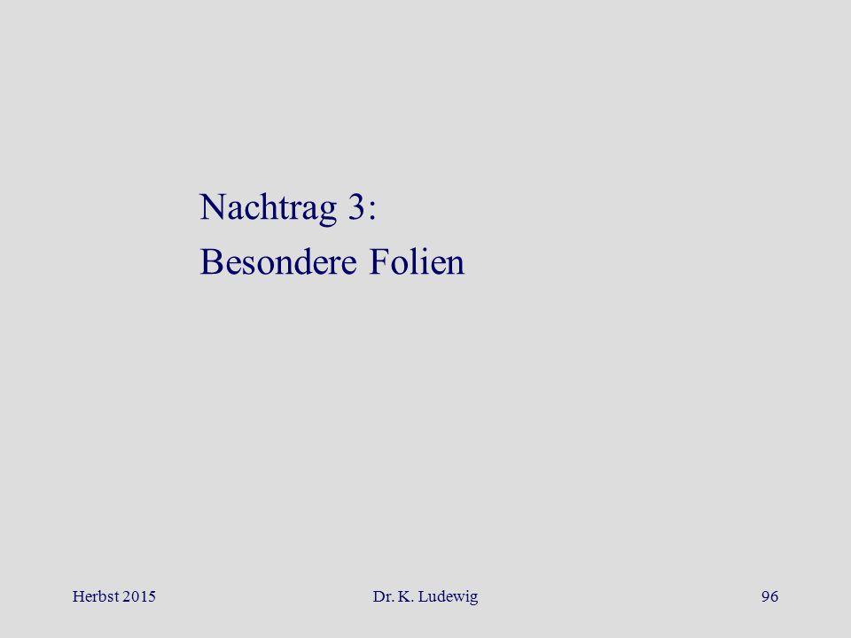 Nachtrag 3: Besondere Folien Herbst 2015Dr. K. Ludewig96
