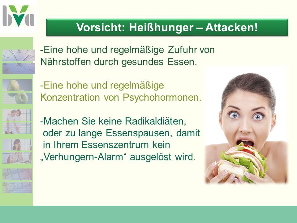 Vorsicht: Heißhunger – Attacken.