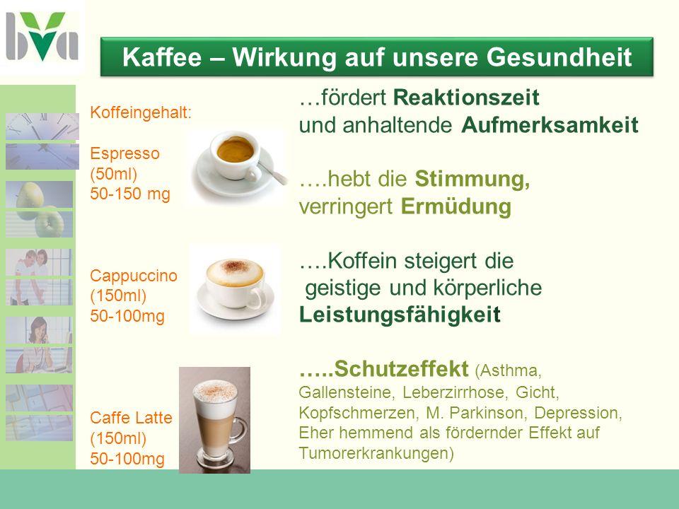 Kaffee – Wirkung auf unsere Gesundheit …fördert Reaktionszeit und anhaltende Aufmerksamkeit ….hebt die Stimmung, verringert Ermüdung ….Koffein steigert die geistige und körperliche Leistungsfähigkeit …..Schutzeffekt (Asthma, Gallensteine, Leberzirrhose, Gicht, Kopfschmerzen, M.