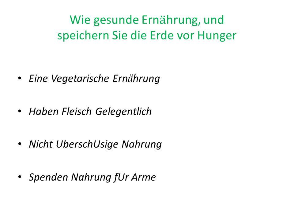 Wie gesunde Ern ä hrung, und speichern Sie die Erde vor Hunger Eine Vegetarische Ern ä hrung Haben Fleisch Gelegentlich Nicht UberschUsige Nahrung Spe