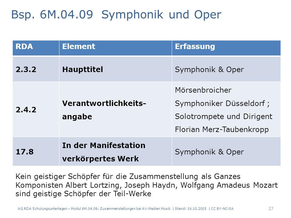 RDAElementErfassung 2.3.2HaupttitelSymphonik & Oper 2.4.2 Verantwortlichkeits- angabe Mörsenbroicher Symphoniker Düsseldorf ; Solotrompete und Dirigent Florian Merz-Taubenkropp 17.8 In der Manifestation verkörpertes Werk Symphonik & Oper Bsp.