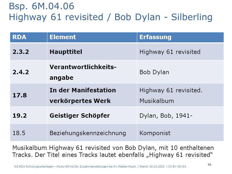 46 RDAElementErfassung 2.3.2HaupttitelHighway 61 revisited 2.4.2 Verantwortlichkeits- angabe Bob Dylan 17.8 In der Manifestation verkörpertes Werk Highway 61 revisited.