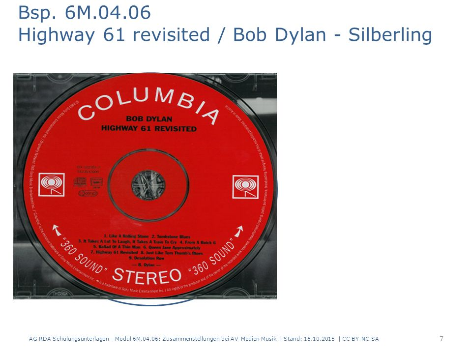 RDAElementErfassung 2.3.2HaupttitelHighway 61 revisited 2.4.2 Verantwortlichkeits- angabe Bob Dylan 17.8 In der Manifestation verkörpertes Werk Highway 61 revisited.