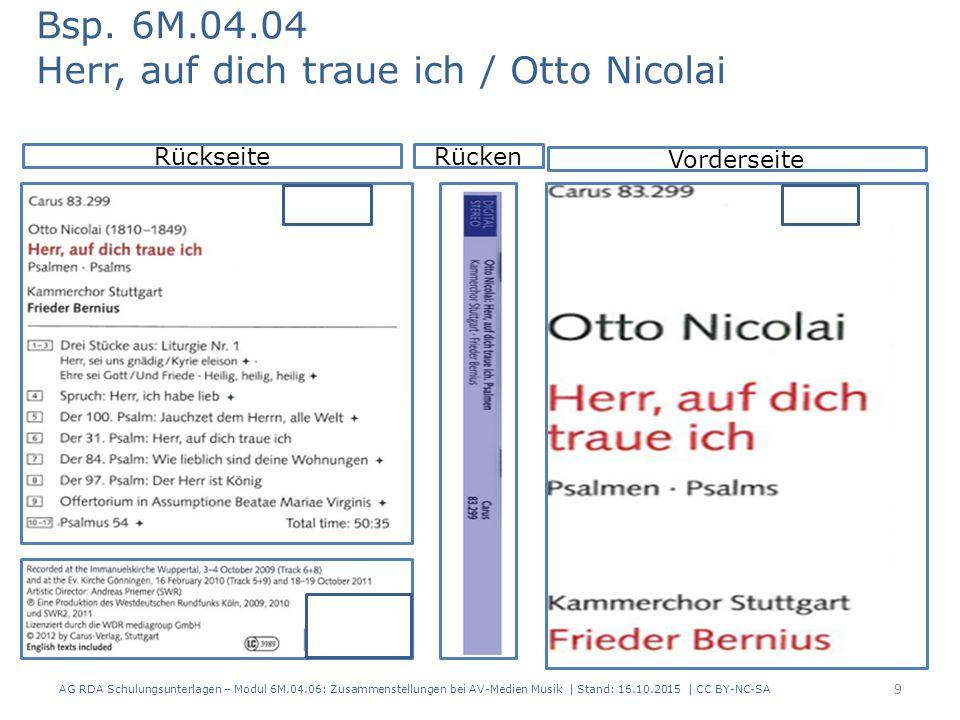 RDAElementErfassung 2.3.2HaupttitelHerr, auf dich traue ich 2.4.2 Verantwortlichkeits- angabe Otto Nicolai 17.8 In der Manifestation verkörpertes Werk Nicolai, Otto, 1810-1849.