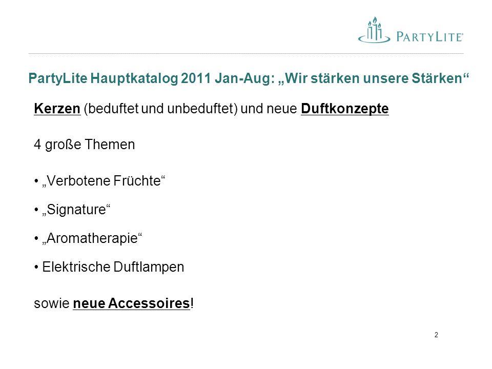 """2 PartyLite Hauptkatalog 2011 Jan-Aug: """"Wir stärken unsere Stärken"""" Kerzen (beduftet und unbeduftet) und neue Duftkonzepte 4 große Themen """"Verbotene F"""
