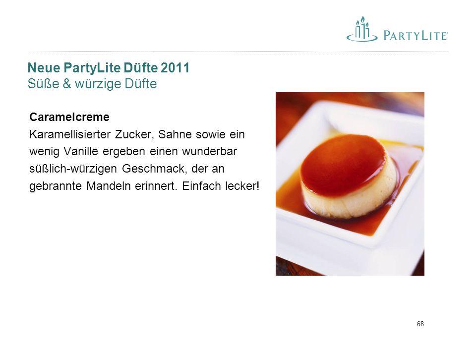 68 Neue PartyLite Düfte 2011 Süße & würzige Düfte Caramelcreme Karamellisierter Zucker, Sahne sowie ein wenig Vanille ergeben einen wunderbar süßlich-