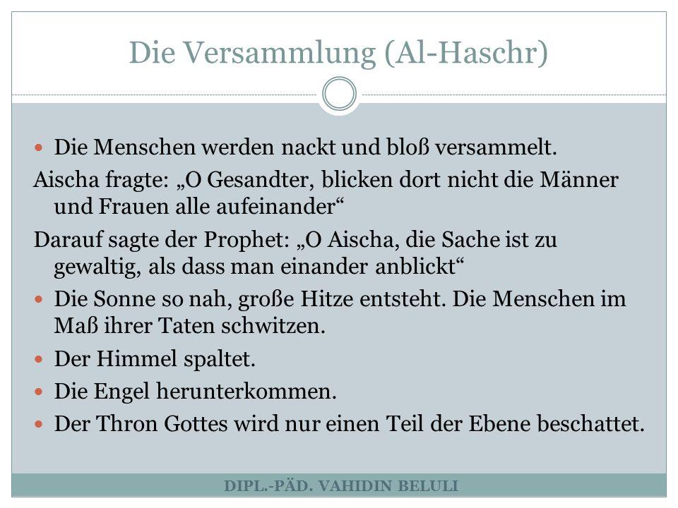 """Die Versammlung (Al-Haschr) DIPL.-PÄD. VAHIDIN BELULI Die Menschen werden nackt und bloß versammelt. Aischa fragte: """"O Gesandter, blicken dort nicht d"""