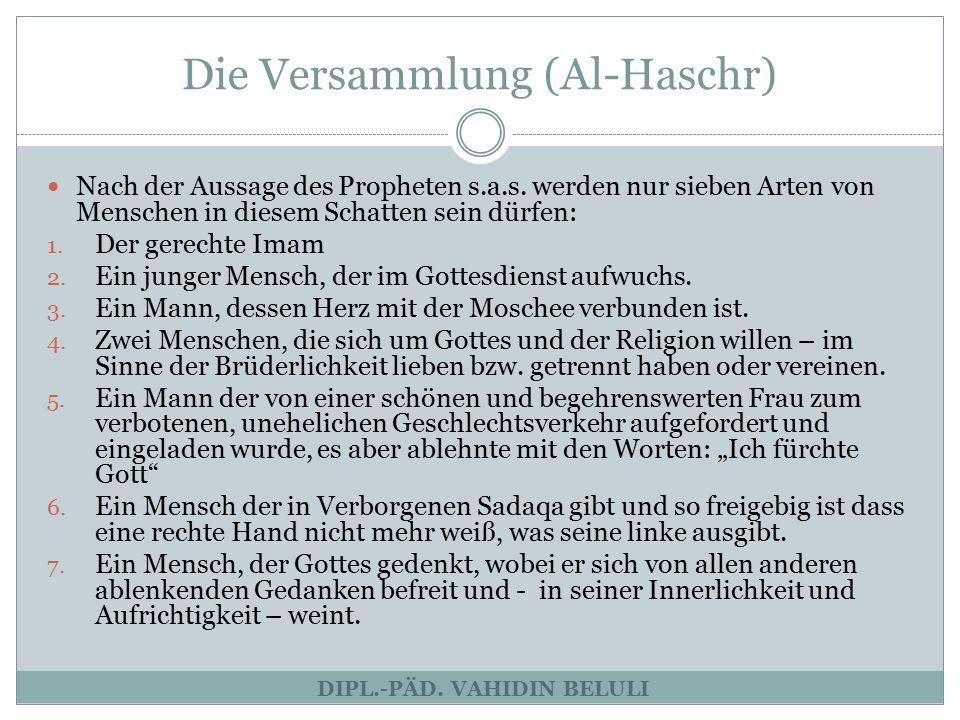 Die Versammlung (Al-Haschr) DIPL.-PÄD. VAHIDIN BELULI Nach der Aussage des Propheten s.a.s. werden nur sieben Arten von Menschen in diesem Schatten se