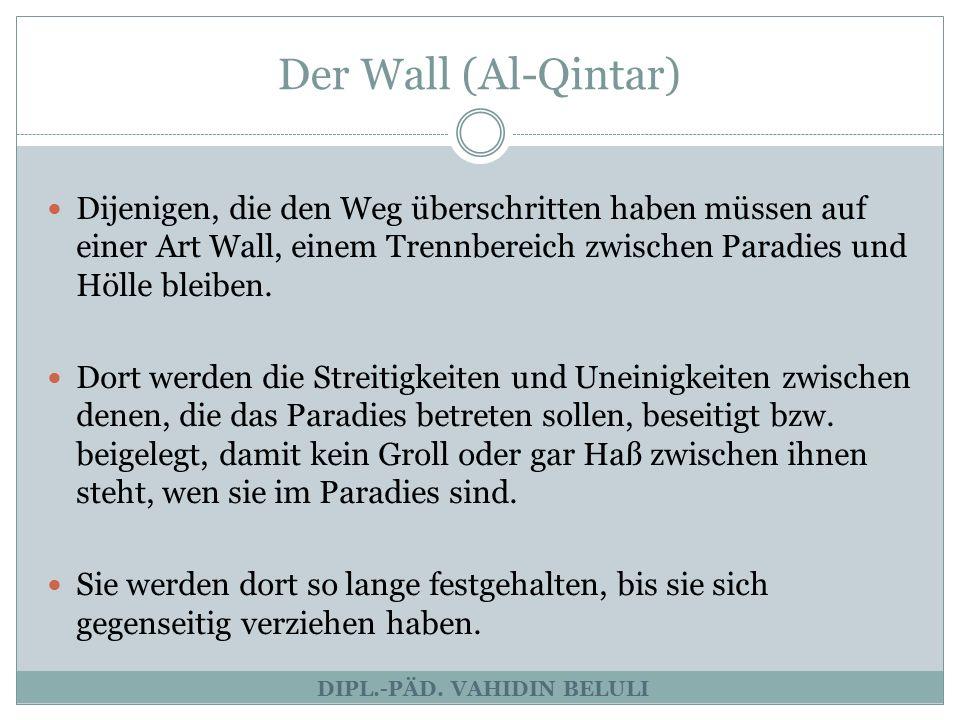 Der Wall (Al-Qintar) DIPL.-PÄD. VAHIDIN BELULI Dijenigen, die den Weg überschritten haben müssen auf einer Art Wall, einem Trennbereich zwischen Parad