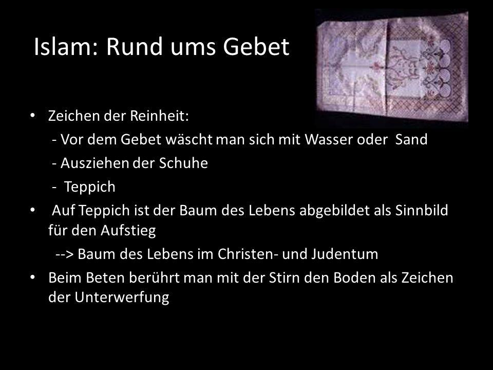 Islam: Rund ums Gebet Zeichen der Reinheit: - Vor dem Gebet wäscht man sich mit Wasser oder Sand - Ausziehen der Schuhe - Teppich Auf Teppich ist der
