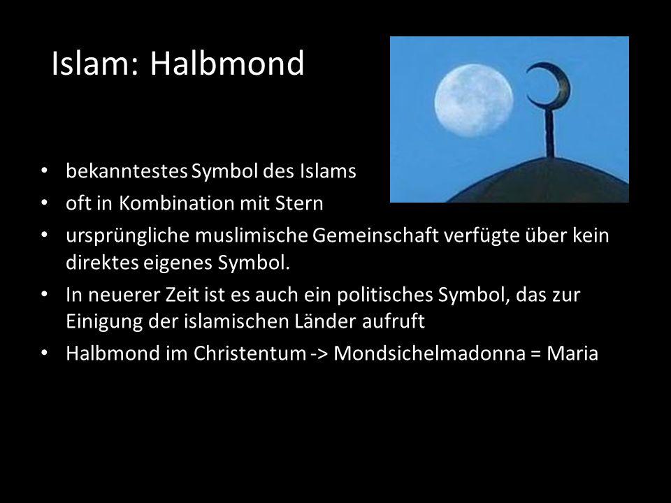 Islam: Halbmond bekanntestes Symbol des Islams oft in Kombination mit Stern ursprüngliche muslimische Gemeinschaft verfügte über kein direktes eigenes