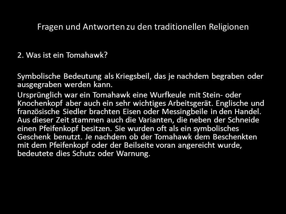 Fragen und Antworten zu den traditionellen Religionen 2. Was ist ein Tomahawk? Symbolische Bedeutung als Kriegsbeil, das je nachdem begraben oder ausg