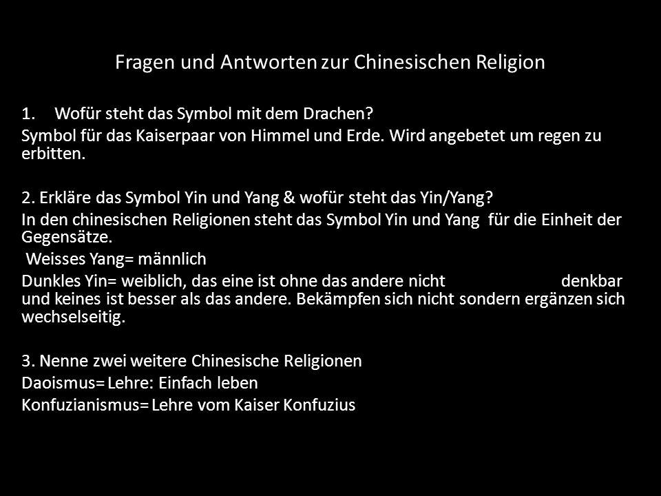 Fragen und Antworten zur Chinesischen Religion 1.Wofür steht das Symbol mit dem Drachen? Symbol für das Kaiserpaar von Himmel und Erde. Wird angebetet