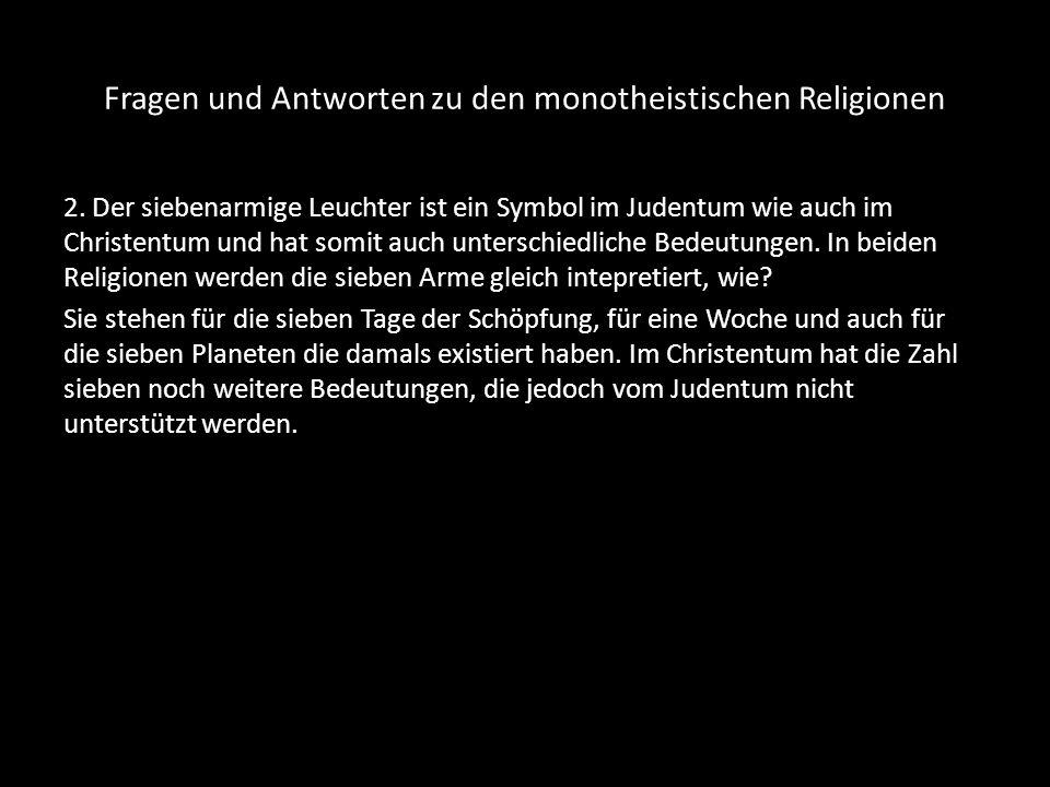 Fragen und Antworten zu den monotheistischen Religionen 2. Der siebenarmige Leuchter ist ein Symbol im Judentum wie auch im Christentum und hat somit