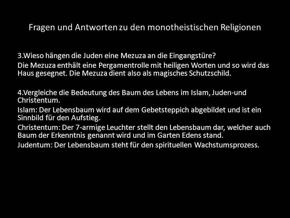 Fragen und Antworten zu den monotheistischen Religionen 3.Wieso hängen die Juden eine Mezuza an die Eingangstüre? Die Mezuza enthält eine Pergamentrol