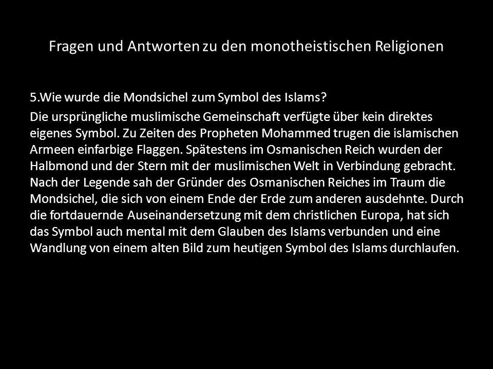 Fragen und Antworten zu den monotheistischen Religionen 5.Wie wurde die Mondsichel zum Symbol des Islams? Die ursprüngliche muslimische Gemeinschaft v