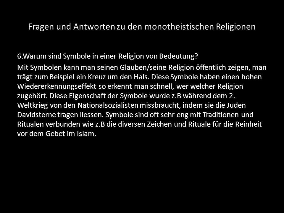 Fragen und Antworten zu den monotheistischen Religionen 6.Warum sind Symbole in einer Religion von Bedeutung? Mit Symbolen kann man seinen Glauben/sei