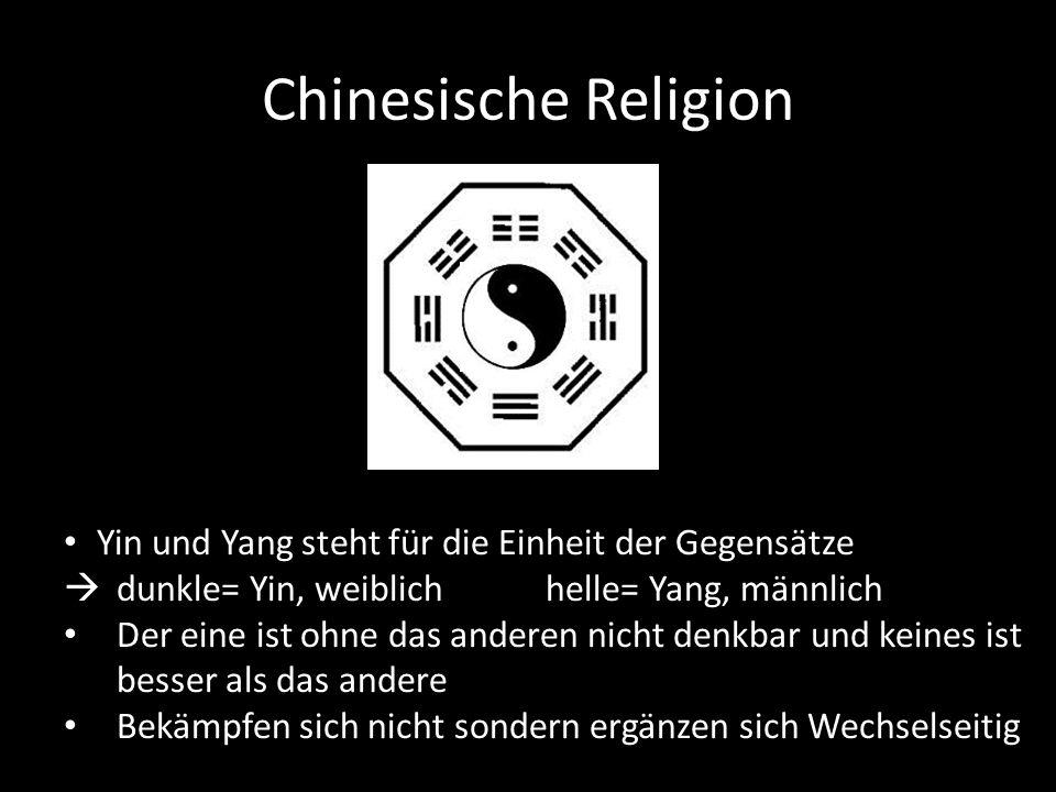 Chinesische Religion Yin und Yang steht für die Einheit der Gegensätze  dunkle= Yin, weiblich helle= Yang, männlich Der eine ist ohne das anderen nic